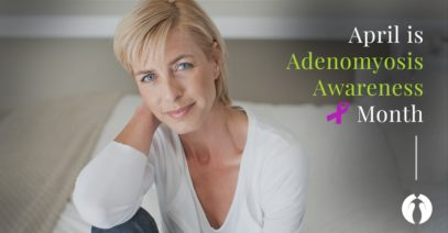 Extremely Painful Periods: Adenomyosis Awareness Month