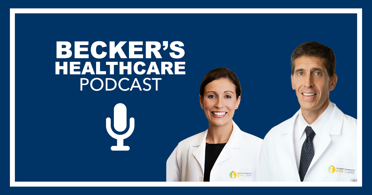 Becker's Healthcare Podcast: 10 Minutes From the Top with Dr. Paul MacKoul & Dr. Danilyants