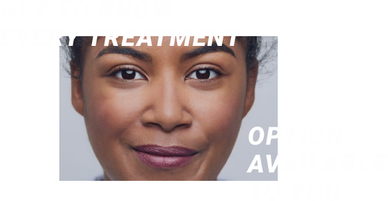 Get to know every treatment option