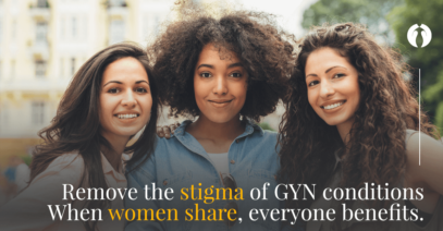 Speak Up About GYN Conditions: CIGC Patients Share Their Stories