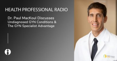 Health Professional Radio | Dr. Paul MacKoul Discusses Undiagnosed GYN Conditions & The Specialist Advantage