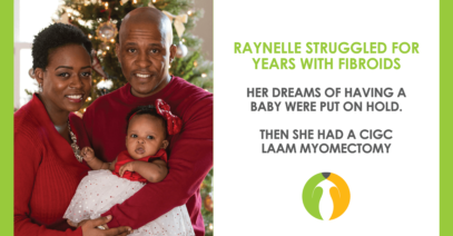 Baby Boom: CIGC Fibroid Removal Patient Raynelle Shares Her Journey to Motherhood