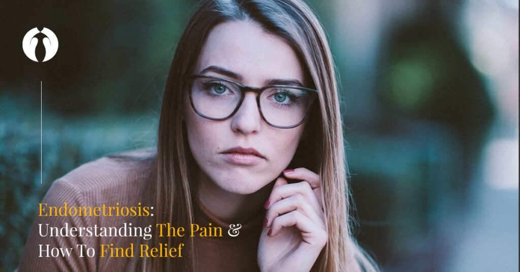 Endometriosis – So Much More Than Period Pain