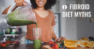 fibroid diet myths